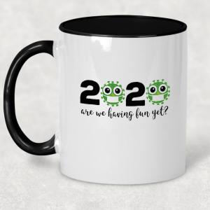 Coffee Mug - 2020 Are We Having Fun Yet?