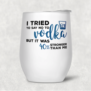 Wine Tumbler - I Tried To Say No To Vodka
